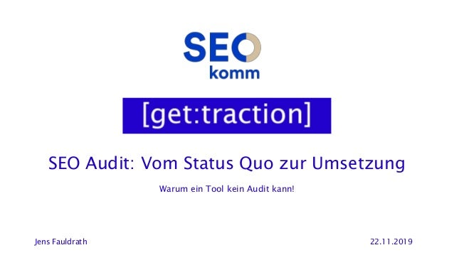 SEO Audit: Vom Status Quo zur Umsetzung Jens Fauldrath 22.11.2019 Warum ein Tool kein Audit kann!