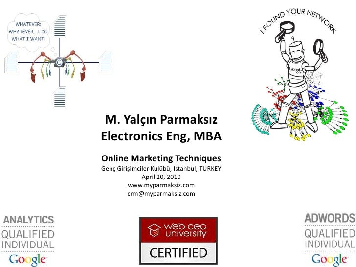 M. Yalçın Parmaksız<br />Electronics Eng, MBA<br />Online Marketing Techniques<br />Genç Girişimciler Kulübü, Istanbul, TU...