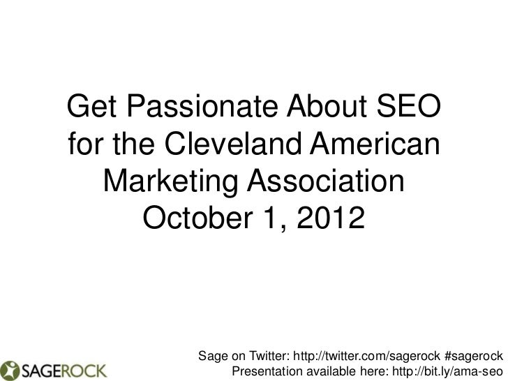 Get Passionate About SEOfor the Cleveland American   Marketing Association      October 1, 2012         Sage on Twitter: h...