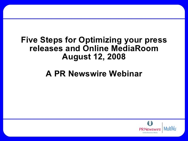 Five Steps for Optimizing your press releases and Online MediaRoom August 12, 2008 A PR Newswire Webinar