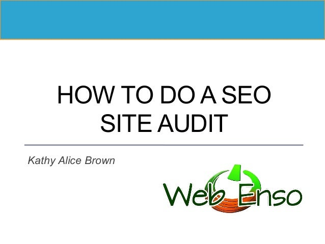 HOW TO DO A SEO SITE AUDIT Kathy Alice Brown