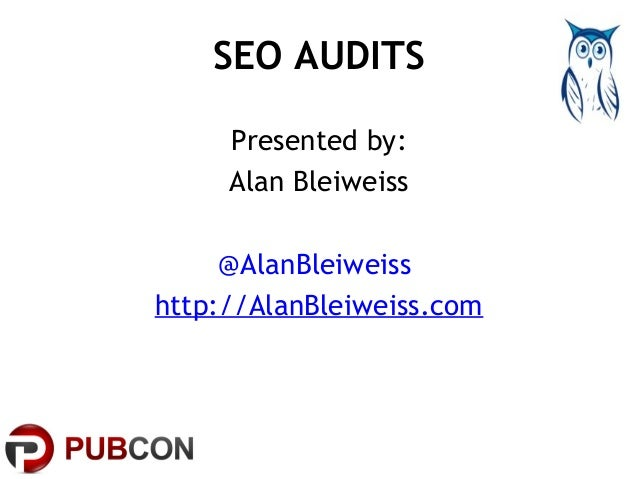 SEO AUDITS  Presented by:  Alan Bleiweiss  @AlanBleiweiss  http://AlanBleiweiss.com