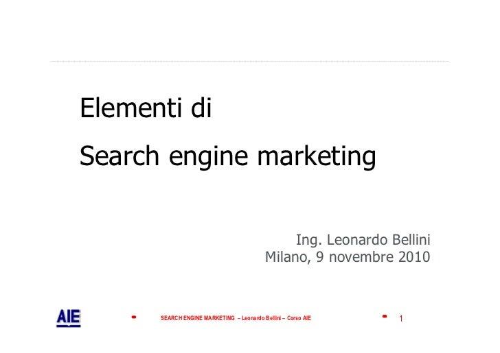 Elementi di Search engine marketing                                                  Ing. Leonardo Bellini                ...
