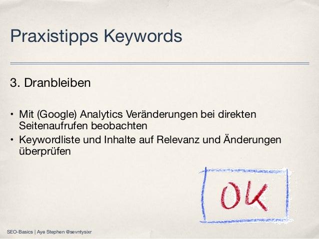 3. Dranbleiben • Mit (Google) Analytics Veränderungen bei direkten Seitenaufrufen beobachten • Keywordliste und Inhalte au...
