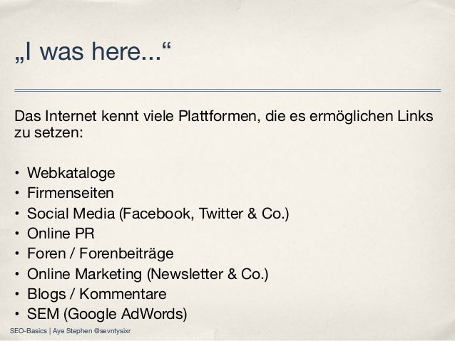 Das Internet kennt viele Plattformen, die es ermöglichen Links zu setzen: • Webkataloge • Firmenseiten • Social Media (Fac...