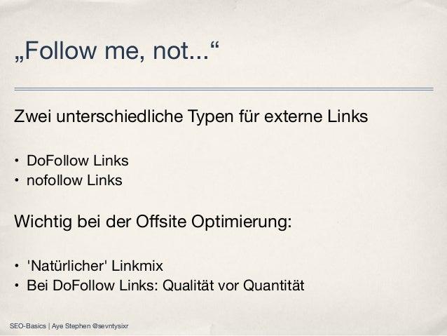 Zwei unterschiedliche Typen für externe Links • DoFollow Links • nofollow Links Wichtig bei der Offsite Optimierung: • 'Nat...