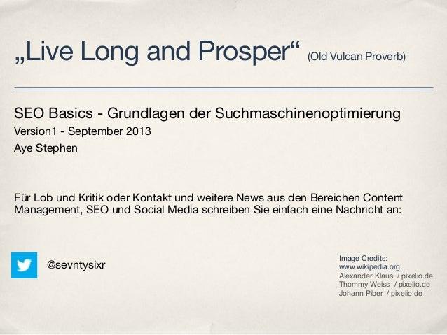 """Live Long and Prosper"" (Old Vulcan Proverb) SEO Basics - Grundlagen der Suchmaschinenoptimierung Version1 - September 201..."