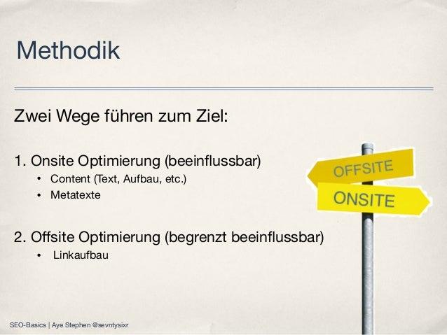Zwei Wege führen zum Ziel: 1. Onsite Optimierung (beeinflussbar) • Content (Text, Aufbau, etc.) • Metatexte 2. Offsite Optim...
