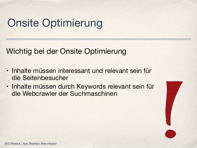 Wichtig bei der Onsite Optimierung • Inhalte müssen interessant und relevant sein für die Seitenbesucher • Inhalte müssen ...