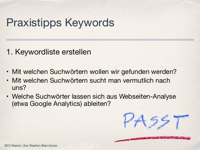 1. Keywordliste erstellen • Mit welchen Suchwörtern wollen wir gefunden werden? • Mit welchen Suchwörtern sucht man vermut...