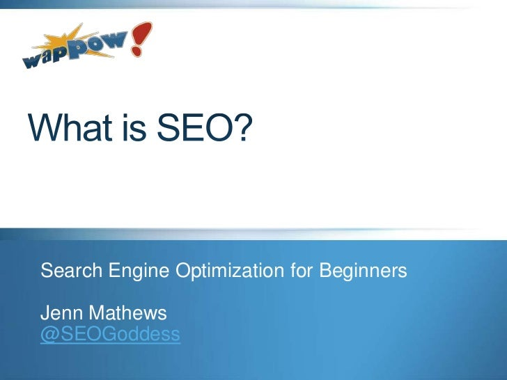 What is SEO?<br />Search Engine Optimization for Beginners<br />Jenn Mathews<br />@SEOGoddess<br />
