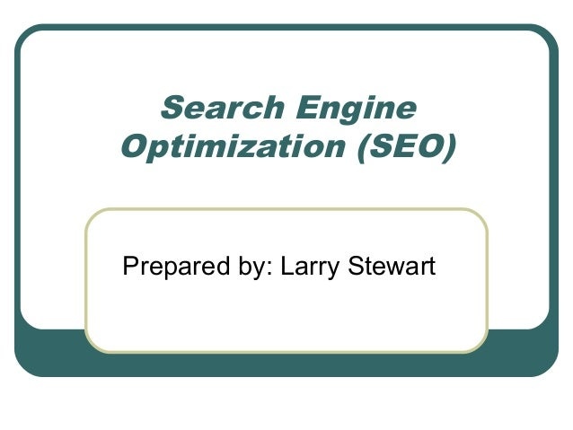 Search Engine Optimization (SEO) Prepared by: Larry Stewart
