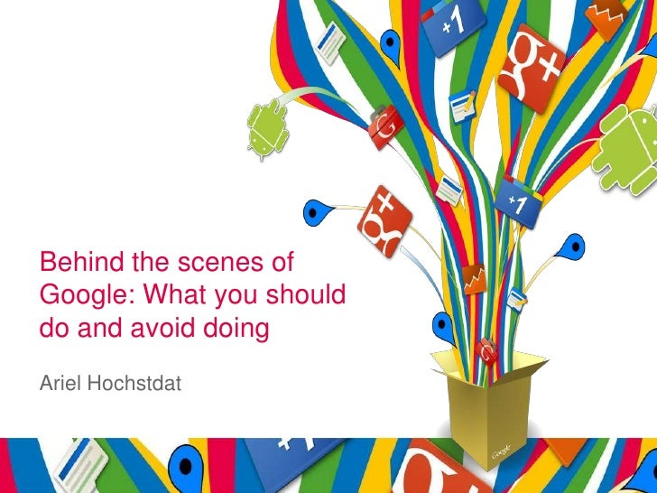 Behind the scenes ofGoogle: What you shoulddo and avoid doingAriel Hochstdat