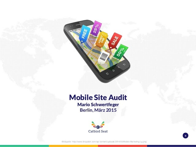 0 Mobile Site Audit Mario Schwertfeger Berlin, März 2015 Bildquelle: http://www.shopatek.com/wp-content/uploads/2014/03/Mo...