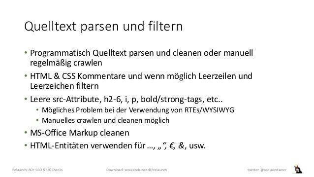 Quelltext parsen und filtern • Programmatisch Quelltext parsen und cleanen oder manuell regelmäßig crawlen • HTML & CSS Ko...