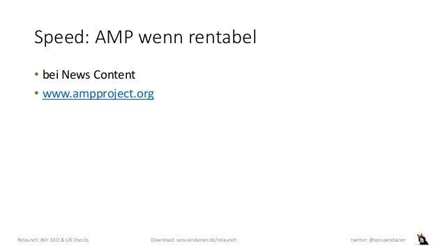 Speed: AMP wenn rentabel • bei News Content • www.ampproject.org Relaunch: 80+ SEO & UX Checks Download: seouxindainer.de/...