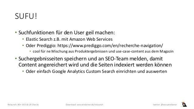 SUFU! • Suchfunktionen für den User geil machen: • Elastic Search z.B. mit Amazon Web Services • Oder Prediggio: https://w...