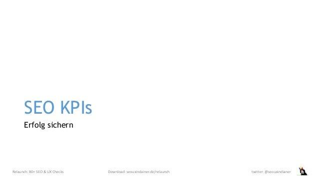 SEO KPIs Erfolg sichern Relaunch: 80+ SEO & UX Checks Download: seouxindainer.de/relaunch twitter: @seouxindianer
