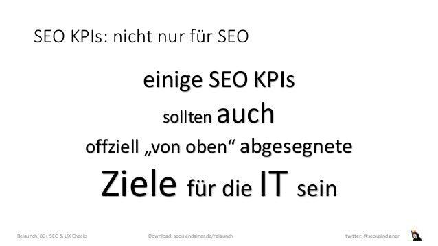"""SEO KPIs: nicht nur für SEO einige SEO KPIs sollten auch offziell """"von oben"""" abgesegnete Ziele für die IT sein Relaunch: 8..."""