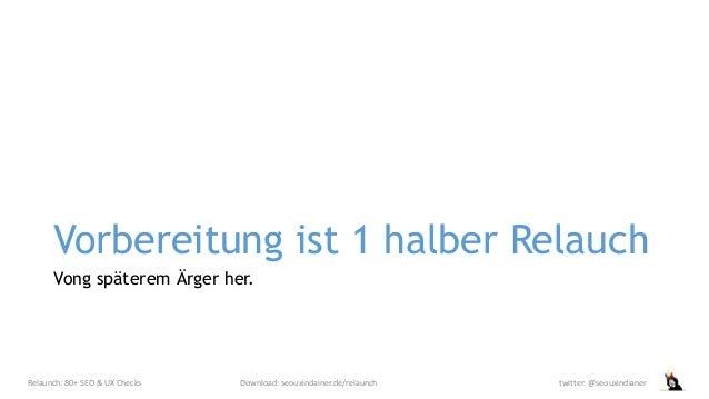 Vorbereitung ist 1 halber Relauch Vong späterem Ärger her. Relaunch: 80+ SEO & UX Checks Download: seouxindainer.de/relaun...