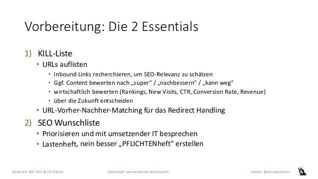 Vorbereitung: Die 2 Essentials 1) KILL-Liste • URLs auflisten • Inbound Links recherchieren, um SEO-Relevanz zu schätzen •...