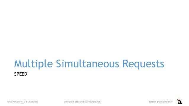 Multiple Simultaneous Requests SPEED Relaunch: 80+ SEO & UX Checks Download: seouxindainer.de/relaunch twitter: @seouxindi...