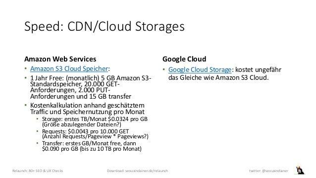 Speed: CDN/Cloud Storages Amazon Web Services • Amazon S3 Cloud Speicher: • 1 Jahr Free: (monatlich) 5 GB Amazon S3- Stand...