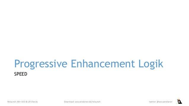 Progressive Enhancement Logik SPEED Relaunch: 80+ SEO & UX Checks Download: seouxindainer.de/relaunch twitter: @seouxindia...