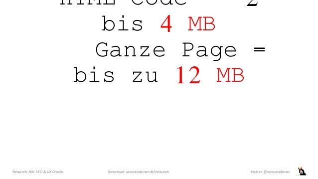 HTML-Code = 2 bis 4 MB Ganze Page = bis zu 12 MB Relaunch: 80+ SEO & UX Checks Download: seouxindainer.de/relaunch twitter...