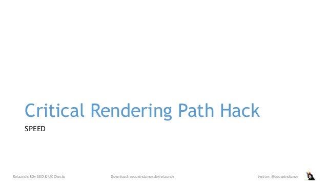 Critical Rendering Path Hack SPEED Relaunch: 80+ SEO & UX Checks Download: seouxindainer.de/relaunch twitter: @seouxindian...