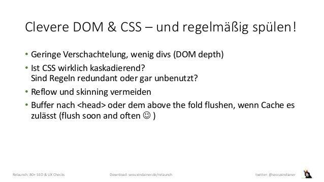 Clevere DOM & CSS – und regelmäßig spülen! • Geringe Verschachtelung, wenig divs (DOM depth) • Ist CSS wirklich kaskadiere...