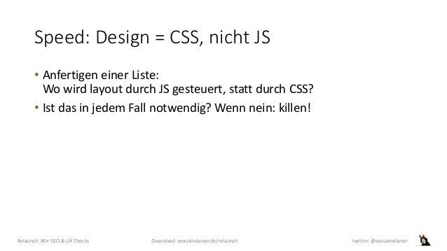 Speed: Design = CSS, nicht JS • Anfertigen einer Liste: Wo wird layout durch JS gesteuert, statt durch CSS? • Ist das in j...