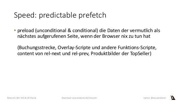 Speed: predictable prefetch • preload (unconditional & conditional) die Daten der vermutlich als nächstes aufgerufenen Sei...