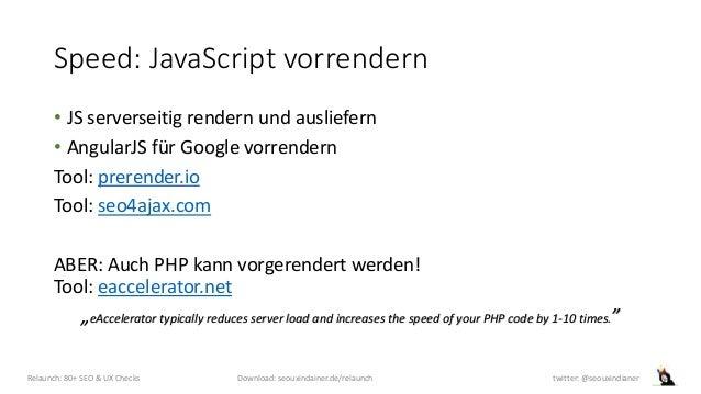 Speed: JavaScript vorrendern • JS serverseitig rendern und ausliefern • AngularJS für Google vorrendern Tool: prerender.io...