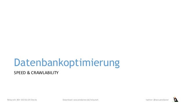 Datenbankoptimierung SPEED & CRAWLABILITY Relaunch: 80+ SEO & UX Checks Download: seouxindainer.de/relaunch twitter: @seou...