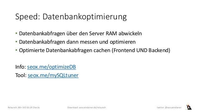 Speed: Datenbankoptimierung • Datenbankabfragen über den Server RAM abwickeln • Datenbankabfragen dann messen und optimier...