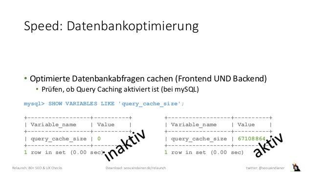 Speed: Datenbankoptimierung • Optimierte Datenbankabfragen cachen (Frontend UND Backend) • Prüfen, ob Query Caching aktivi...