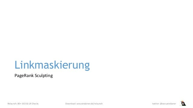 Linkmaskierung PageRank Sculpting Relaunch: 80+ SEO & UX Checks Download: seouxindainer.de/relaunch twitter: @seouxindianer