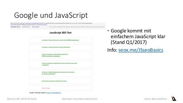 Google und JavaScript • Google kommt mit einfachem JavaScript klar (Stand Q1/2017) Info: seox.me/JSseoBasics Relaunch: 80+...