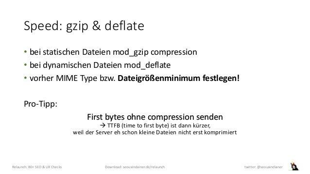 Speed: gzip & deflate • bei statischen Dateien mod_gzip compression • bei dynamischen Dateien mod_deflate • vorher MIME Ty...