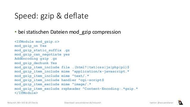 Speed: gzip & deflate • bei statischen Dateien mod_gzip compression Relaunch: 80+ SEO & UX Checks Download: seouxindainer....