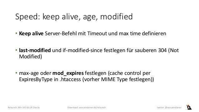 Speed: keep alive, age, modified • Keep alive Server-Befehl mit Timeout und max time definieren • last-modified und if-mod...