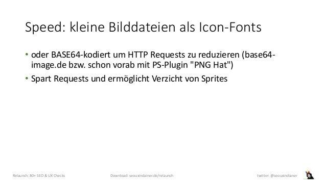 Speed: kleine Bilddateien als Icon-Fonts • oder BASE64-kodiert um HTTP Requests zu reduzieren (base64- image.de bzw. schon...