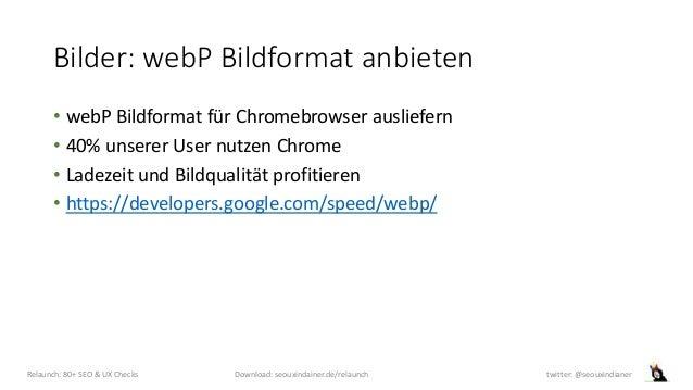 Bilder: webP Bildformat anbieten • webP Bildformat für Chromebrowser ausliefern • 40% unserer User nutzen Chrome • Ladezei...