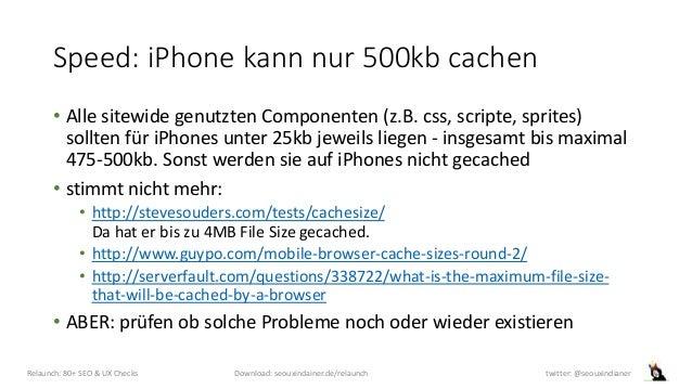 Speed: iPhone kann nur 500kb cachen • Alle sitewide genutzten Componenten (z.B. css, scripte, sprites) sollten für iPhones...