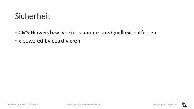 Sicherheit • CMS-Hinweis bzw. Versionsnummer aus Quelltext entfernen • x-powered-by deaktivieren Relaunch: 80+ SEO & UX Ch...