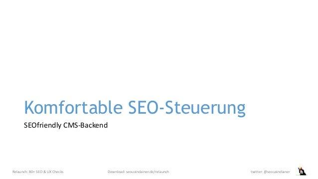 Komfortable SEO-Steuerung SEOfriendly CMS-Backend Relaunch: 80+ SEO & UX Checks Download: seouxindainer.de/relaunch twitte...