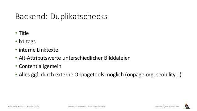 Backend: Duplikatschecks • Title • h1 tags • interne Linktexte • Alt-Attributswerte unterschiedlicher Bilddateien • Conten...