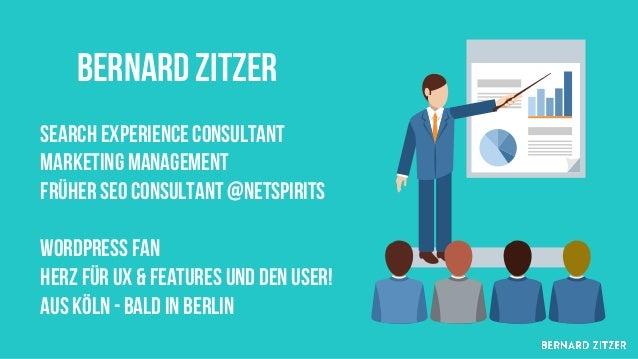Bernard Zitzer Search Experience consultant Marketing Management Früher SEO Consultant @Netspirits Wordpress Fan herz für ...
