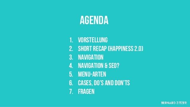 AGEnda 1. Vorstellung 2. Short Recap (Happiness 2.0) 3. Navigation 4. Navigation & SEO? 5. Menu-Arten 6. Cases, Do's and d...